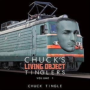 Chuck's Living Object Tinglers, Volume 1 Audiobook