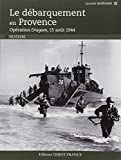 Le débarquement en Provence : Opération Dragoon, 15 août 1944
