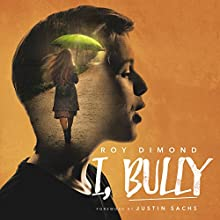 I, Bully Audiobook by Roy Dimond Narrated by Roy Dimond