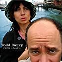 From Heaven  by Todd Barry