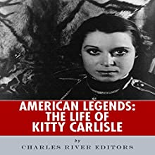 American Legends: The Life of Kitty Carlisle (       UNABRIDGED) by Charles River Editors Narrated by Lavina Jadhwani