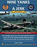Nine Yanks and a Jerk: The incredible saga of one of the most legendary planes in  the U.S. 8th Air Force flown by Major James M. Stewart and the aircrews under his command in World War II