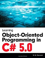 Learning Object-Oriented Programming in C# 5.0