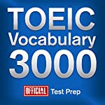 Official TOEIC Vocabulary 3000: Become a True Master of TOEIC Vocabulary...Quickly and Effectively! |  Official Test Prep Content Team