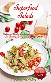 Superfood Salads: Delicious Vegetarian Superfood Salad Recipes for Healthy Living and Easy Weight Loss (FREE RECIPES: 20 Superfood Paleo and Vegan Smoothies ... Vegetarian Cookbook, Vegetarian Recipes)