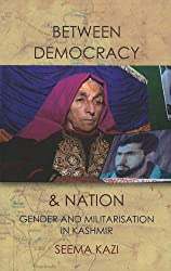 Between Democracy and Nation- Gender and Militarisation in Kashmir