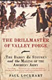 img - for The Drillmaster of Valley Forge: The Baron de Steuben and the Making of the American Army book / textbook / text book