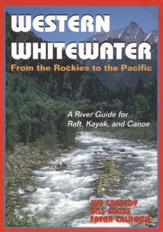 Western Whitewater from the Rockies to the Pacific: A River Guide for Raft, Kayak, and Canoe by Jim Cassady (1994-03-01)