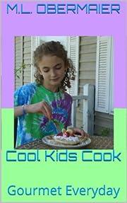 Cool Kids Cook: Gourmet Everyday