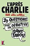 L'apr�s-Charlie : 20 questions pour en d�battre sans tabou