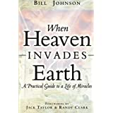 When Heaven Invades Earth: A Practical Guide to a Life of Miraclesby Jack R. Taylor