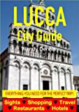 Lucca City Guide - Sightseeing, Hotel, Restaurant, Travel & Shopping Highlights