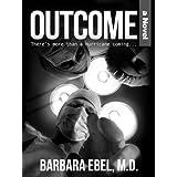 Outcome, a Novelby Barbara Ebel M.D.