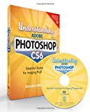 Richard Harrington Understanding Adobe Photoshop CS6: The Essential Techniques for Imaging Professionals