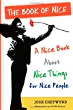 The Book of Nice: A Nice Book About Nice Things for Nice People