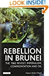 Rebellion in Brunei: The 1962 Revolt,...