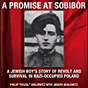 A Promise at Sobibor: A Jewish Boy's Story of Revolt and Survival in Nazi-Occupied Poland (       UNABRIDGED) by Philip