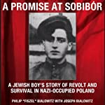 A Promise at Sobibor: A Jewish Boy's Story of Revolt and Survival in Nazi-Occupied Poland | Philip