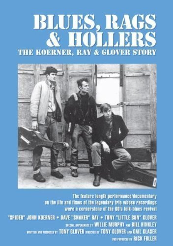 Blues, Rags & Hollers - The Koerner, Ray & Glover Story by Tony Glover
