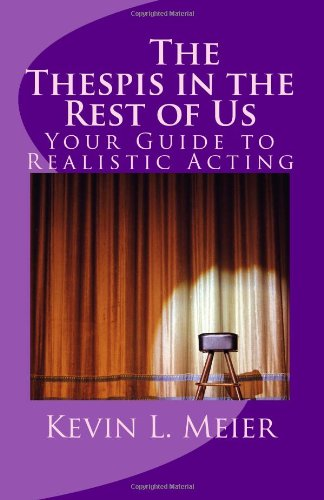 The Thespis in the Rest of Us: Your Guide to Realistic Acting