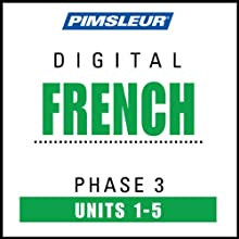French Phase 3, Unit 01-05: Learn to Speak and Understand French with Pimsleur Language Programs  by Pimsleur