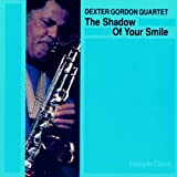 Dexter Gordon Quartet The Shadow Of Your Smile