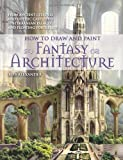 img - for How to Draw and Paint Fantasy Architecture: From Ancient Citadels and Gothic Castles to Subterranean Palaces and Floating Fortresses book / textbook / text book