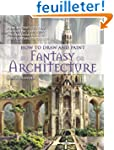 How to Draw and Paint Fantasy Archite...