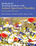 Methods for Teaching Students with Autism Spectrum Disorders: Evidence-Based Practices, Pearson eText with Loose-Leaf Version -- Access Card Package