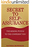 Secret to Self-Assurance: The Missing Puzzle to the Confident You