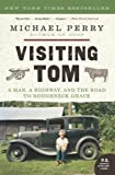 Visiting Tom: A Man, a Highway, and the Road to Roughneck Grace (P.S.) (006189446X) by Perry, Michael