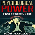 Psychological Power: Power to Control Minds | Rick Markley