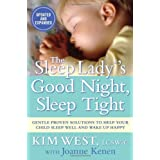 The Sleep Lady��s Good Night, Sleep Tight: Gentle Proven Solutions to Help Your Child Sleep Well and Wake Up Happy ~ Kim West