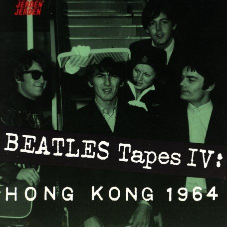 Beatles - BEATLES TAPES IV:HONG KONG