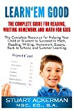 img - for Learn'Em Good: The Complete Guide for Reading, Writing, Homework, and Math for Kids: The Complete Resource for Helping Your Child or Student to ... Essays, Back to School, and Summer Learning book / textbook / text book