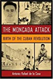 img - for By Antonio Rafael de la Cova The Moncada Attack: Birth of the Cuban Revolution (1st First Edition) [Hardcover] book / textbook / text book