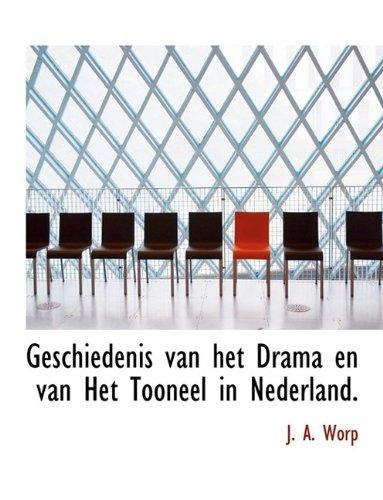 Geschiedenis van het Drama en van Het Tooneel in Nederland.