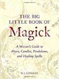 The Big Little Book of Magick: A Wiccan's Guide to Altars, Candles, Pendulums, and Healing Spells (158091005X) by Conway, D.J.