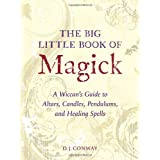 The Big Little Book of Magick: A Wiccan&#39;s Guide to Altars, Candles, Pendulums, and Healing Spellsby D.J. Conway