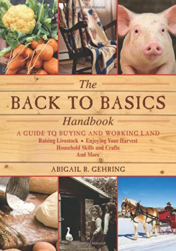 the-back-to-basics-handbook-a-guide-to-buying-and-working-land-raising-livestock-enjoying-your-harve
