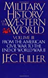 Military History of Western World, Vol. 3: From the American Civil War to the End of World War II (0306803062) by Fuller, J. F. C.
