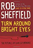 Turn Around Bright Eyes: The Rituals of Love and Karaoke by Rob Sheffield