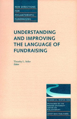 Understanding and Improving the Language of Fundraising: New Directions for Philanthropic Fundraising, Number 22 (J-B Pf Single Issue Philanthropic Fundraising)
