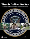 Where the Presidents Were Born: The History & Preservation of the Presidential Birthplaces