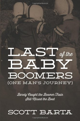 Last Of The Baby Boomers (One Man'S Journey): Barely Caught The Boomer Train Still Missed The Boat