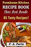 Farmhouse Kitchen Recipe Book: 3 Book Bundle - 85 Tasty Recipes ( B & W )