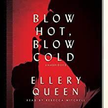 Blow Hot, Blow Cold (       UNABRIDGED) by Ellery Queen Narrated by Rebecca Mitchell
