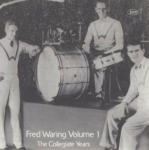Fred Waring, Vol. 1: Collegiate Years by Fred Waring