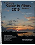 The Cruising Guide To Abaco, Bahamas: 2015