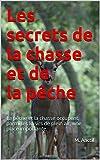 Sports Et Loisirs Best Deals - Les secrets de la chasse et de la pêche: La pêche et la chasse occupent, parmi les loisirs de plein air, une place importante. (French Edition)